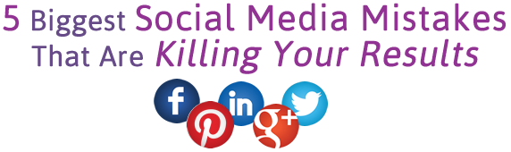 FIVE biggest social media mistakes that are killing your results