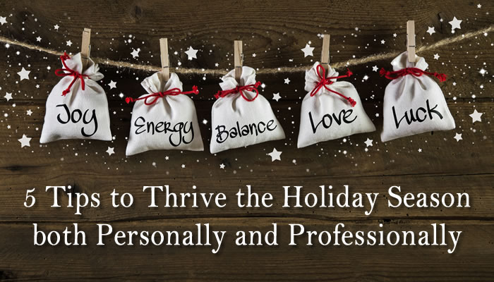 5 Tips to Thrive the Holiday Season both Personally and Professionally
