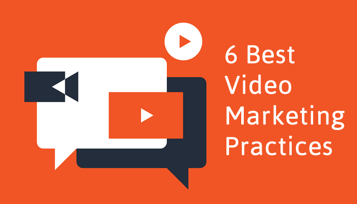6 Best Video Marketing Practices for 2018