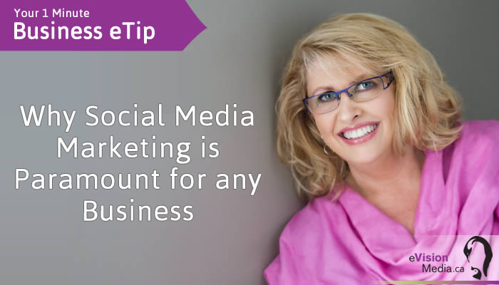 Business eTip:  Why Social Media Marketing is Paramount for any Business