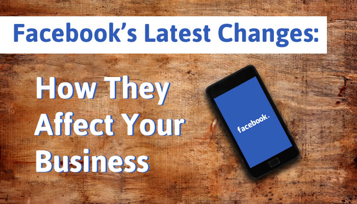 The Low-Down on Facebook's Latest Changes and How They Affect Your Business