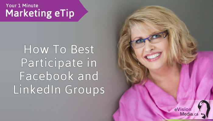 Marketing eTip: How To Best Participate in Facebook and LinkedIn Groups