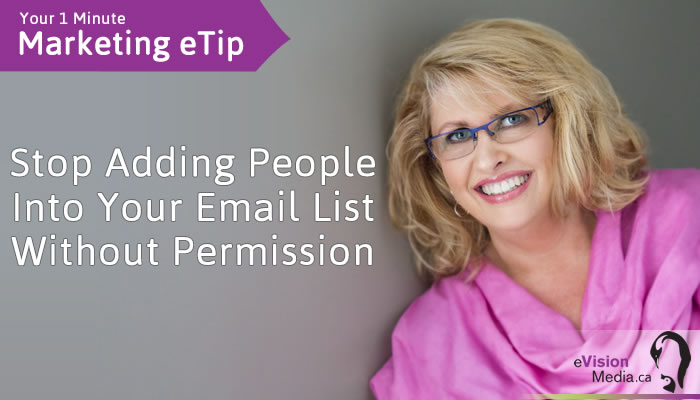 Marketing eTip:  Stop Adding People Into Your Email List Without Permission