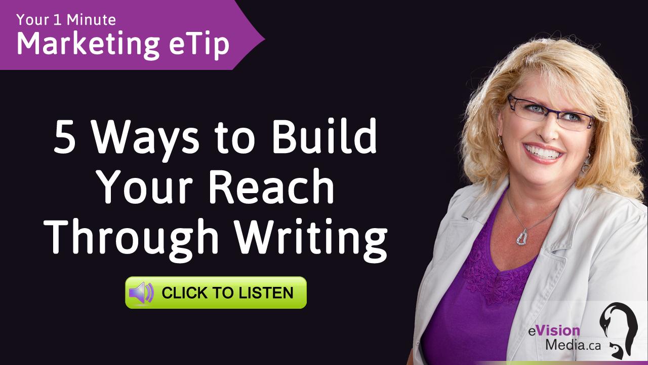Marketing eTip: 5 Ways to Build Your Reach Through Writing