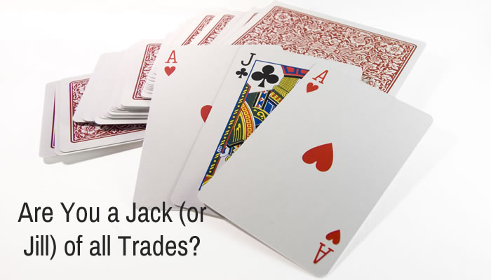 Don't be a Jack or Jill or All Trades