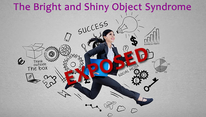 The Entrepreneurial Bright and Shiny Object Syndrome Exposed