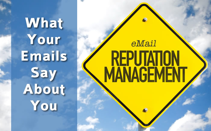 Reputation Management: What Your Emails Are REALLY Saying About You. 15 Crucial Guidelines That Will Prevent You and Your Business From Looking Unprofessional