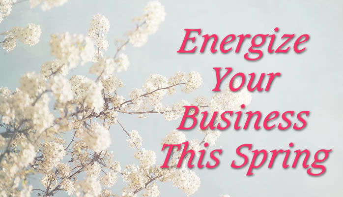 Energize your business this spring