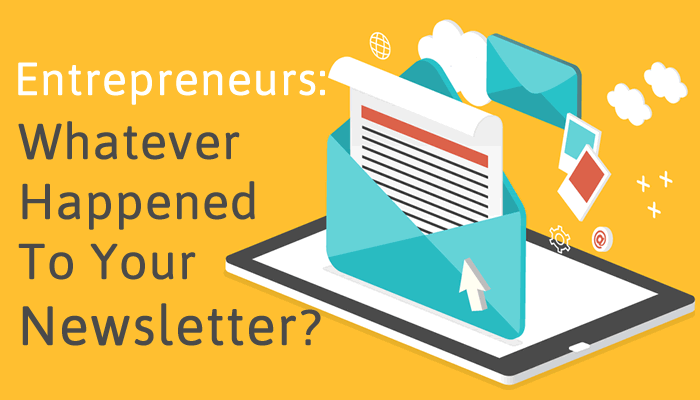 Entrepreneurs: Whatever Happened to Your Newsletter? Why NOT Sending Regular eZines is Hurting Business and What To Do About It