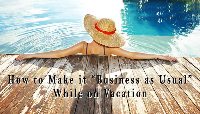 8 Secrets to Keeping Your Business Going While on Vacation