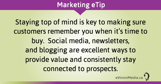 eTip: Staying top of mind is key to making sure customers remember you when it's time to buy.  Social media, newsletters, and blogging are excellent ways to provide value and consistently stay connected to prospects.
