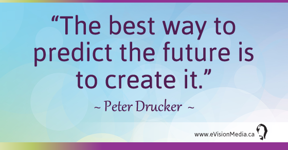 The best way to predict the future is to create it. Peter Drucker
