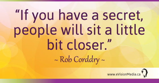 If you have a secret, people will sit a little bit closer. Rob Corddry