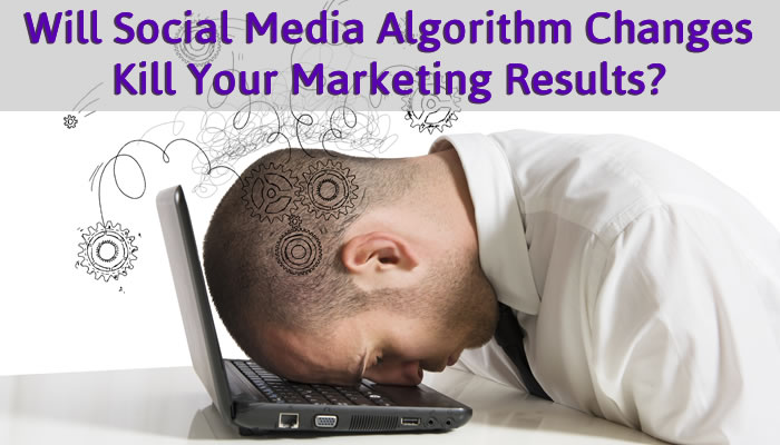 Will Social Media Algorithm Changes Kill Your Marketing Results?