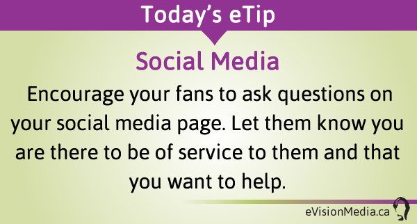 Encourage your fans to ask questions on your social media page. Let them know you are there to be of service to them and that you want to help.