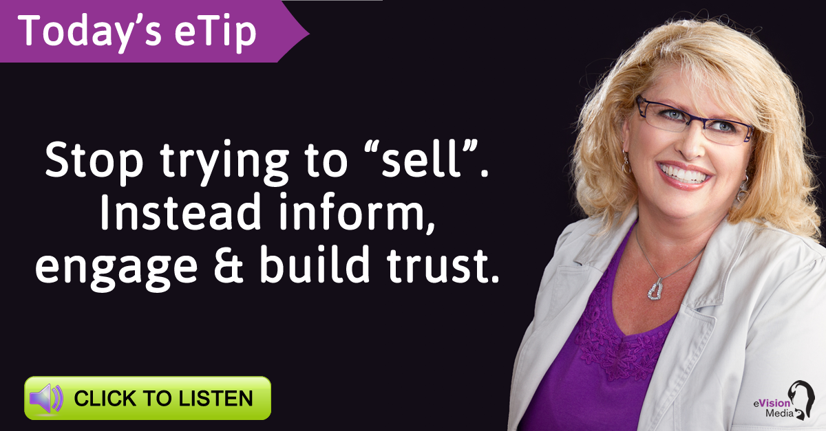 "Stop Trying to ""Sell""; instead inform, engage and build trust"