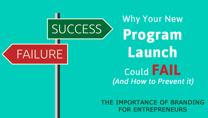 Why Your New Program Launch Could Fail (And How to Prevent it) The importance of Personal Branding for Entrepreneurs