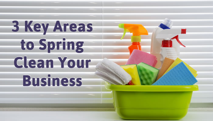 3 Key Areas to Spring Clean Your Business