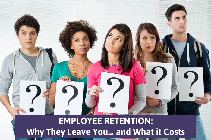 Employee Retention: Why They Leave You… and What it Costs
