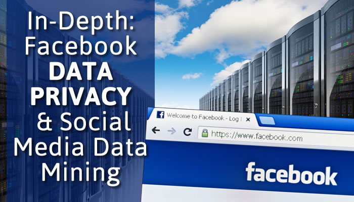 In-Depth: Facebook Data Privacy & Social Media Data Mining