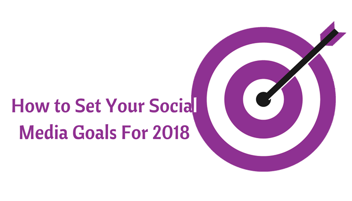 How to Set Your Social Media Goals For 2018