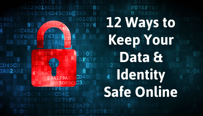 12 Ways to Keep Your Data & Identity Safe Online