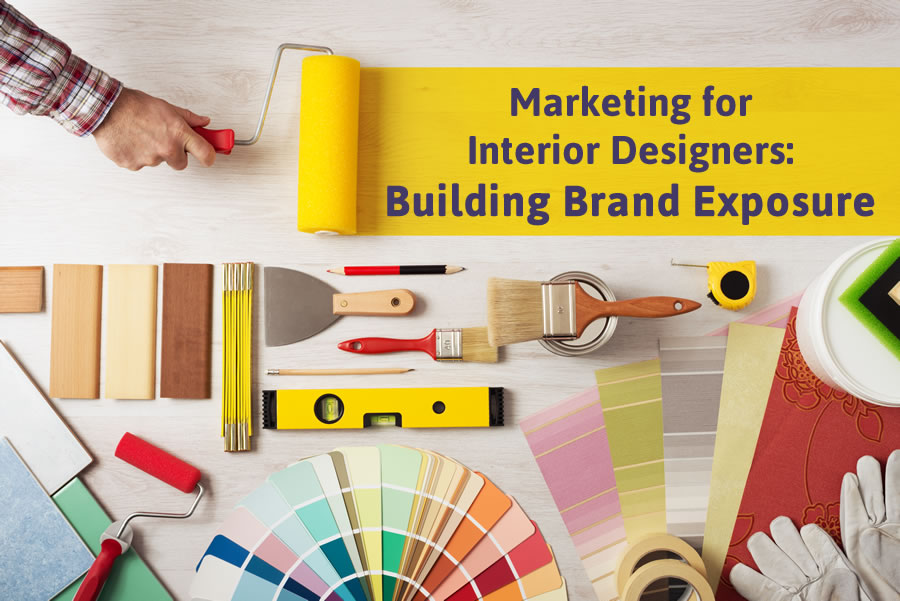 Marketing for Interior Designers: Building Brand Exposure