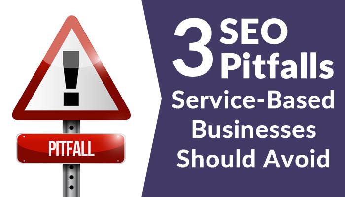 3 SEO Pitfalls Service-Based Businesses Should Avoid