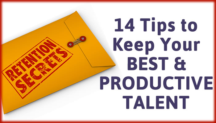 14 Tips to Keep Your Best and Most Productive Talent