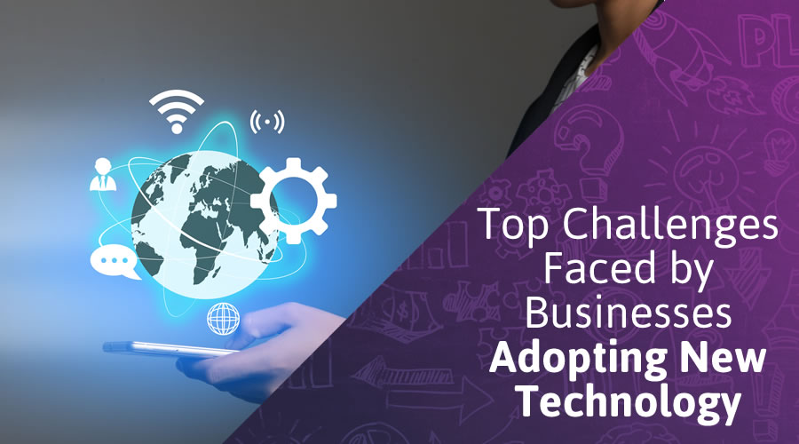 Top Challenges Faced by Businesses Adopting New Technology and How to Deal with Them